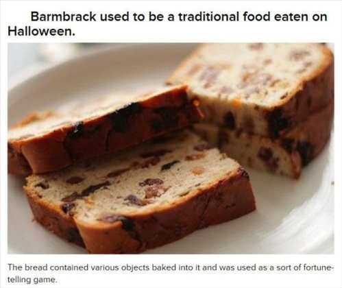 Halloween Fun Fact: Barmbrack used to be a traditional food eaten on Halloween.